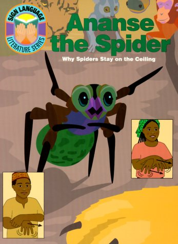 Ananse the Spider: Why Spiders Stay on the Ceiling (GP085) (Sign Language Literature Series)