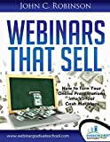 Webinars That Sell: How to Turn Your Online Presentations into Virtual Cash Machines