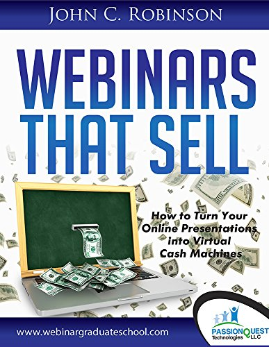 Webinars That Sell: How to Turn Your Online Presentations into Virtual Cash Machines (The Best Virtual Machine)