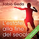 L'estate alla fine del secolo Audiobook by Fabio Geda Narrated by Pierpaolo De Mejo, Alberto Rossatti