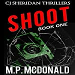 Shoot: CJ Sheridan Thrillers, Book 1 | M.P. McDonald