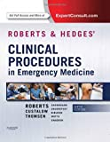 Roberts and Hedges' Clinical Procedures in Emergency Medicine, 6e (Roberts, Clinical Procedures in Emergency Medicine)