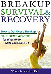 Break Up Survival & Recovery: How to Get Over a Breakup - The Best Advice for What to do After you Broke Up (English Edition)