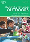 img - for Learning and Playing Outdoors: How to Plan and Create an Inspiring Outdoor Environment (Practitioners' Guides) book / textbook / text book