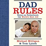 Dad Rules: Notes on Fatherhood, the World's Best Job | Tom Lynch,Michael Milligan