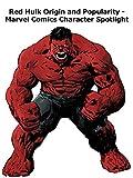 Red Hulk Origin and Popularity - Marvel Comics Character Spotlight