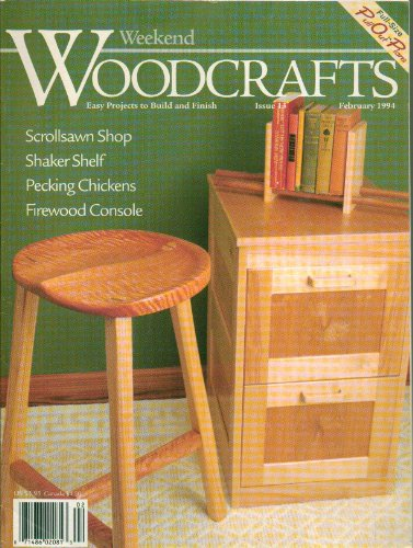 Weekend Woodcrafts, Easy Projects to Build and Finish - Bobbing Chickens, Three Leg Stool, Two Drawer File Cabinet, Shaker Shelf, Sliding Book Ends, Firewood Consile, Post-It Dispenser- Issue 13, February 1994 (Full-Size Pull Out Plans)