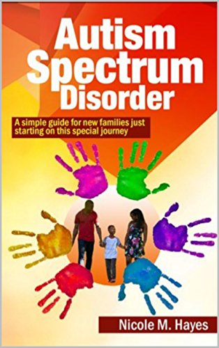 Autism Spectrum Disorder: A simple guide to help new families just starting on this special journey