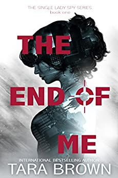 The End of Me (The Single Lady Spy Series Book 1) by [Brown, Tara]