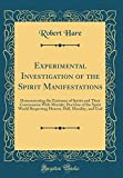 img - for Experimental Investigation of the Spirit Manifestations: Demonstrating the Existence of Spirits and Their Communion with Mortals; Doctrine of the Hell, Morality, and God (Classic Reprint) book / textbook / text book