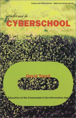 Welcome to Cyberschool: Education at the Crossroads in the Information Age (Culture and Politics Series)
