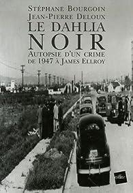 Le Dahlia Noir : Autopsie d'un crime de 1947 à James Ellroy par Stéphane Bourgoin