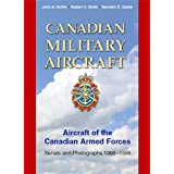 Canadian Military Aircraft: Aircraft of the Canadian Armed Forces: Serials and Photographs, 1968-1998