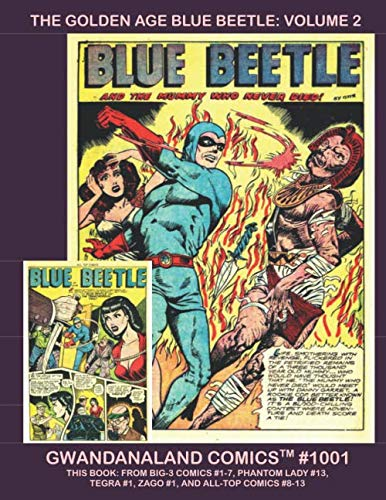 The Golden Age Blue Beetle: Volume 2: Gwandanaland Comics #1001 -- This Book: From Big-3 #1-7, All-Top Comics #8-13, Phantom Lady #13, Tegra #1 and ... Golden Age Blue Beetle Collection In Print!