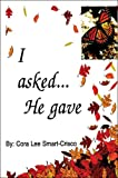 I Asked... He Gave, Cora Smart-Crisco, 1413791204