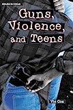 Guns, Violence and Teens, Vic Cox, 0894907212