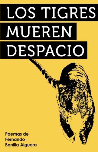 Los Tigres Mueren Despacio (Spanish Edition) [Fernando Bonilla Alguera] (Tapa Blanda)