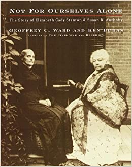 not for ourselves alone the story of elizabeth cady stanton and  not for ourselves alone the story of elizabeth cady stanton and susan b anthony geoffrey c ward kenneth burns 9780375405600 com books