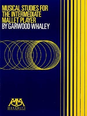 [(Musical Studies for the Intermediate Mallet Player )] [Author: Garwood Whaley] [Mar-2000]