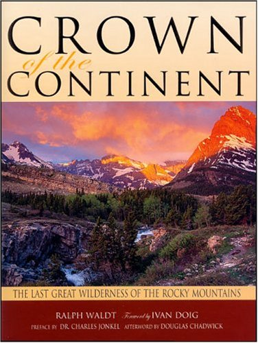 Crown of the Continent: The Last Great Wilderness of the Rocky Mountains