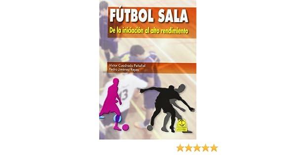 Fútbol Sala. De la iniciación al alto rendimiento (Spanish ...