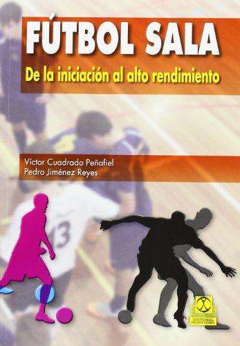 Fútbol sala De la iniciación al alto rendimiento (Deportes) por Víctor Cuadrado