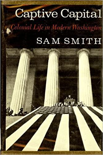 Captive Capital: Colonial Life in Modern Washington: Sam Smith ...
