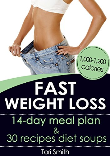 Fast Weight Loss: 14-day meal plan 1,000-1,200 calories and 30 recipes diet soups by Tori Smith