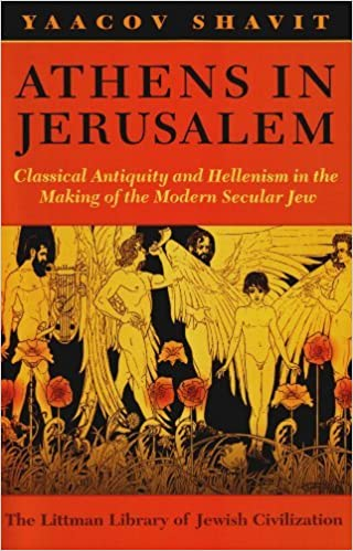 Athens in Jerusalem: Classical Antiquity and the Modern of the Modern Secular Jew: Classical Antiquity and Hellenism in the Making of the Modern Secular Jew by Yaacov Shavit (2011-10-31)