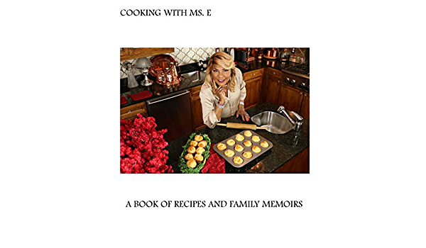 Cooking With Ms E A Book Of Recipes And Family Memoirs Ms E S Recipes Volume 1 Braxton Evelyn 9781539552475 Amazon Com Books