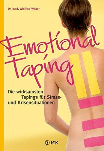 Emotional Taping: Die wirksamsten Tapings für Stress- und Krisensituationen von Winfried Weber
