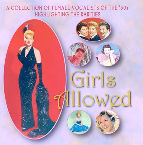 Girls Allowed - A Collection Of Female Vocalists Of The '50s Highlighting The Rarities [ORIGINAL RECORDINGS REMASTERED] 2CD SET ()