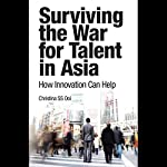 Surviving the War for Talent in Asia   Christina S. S. Ooi