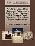 Arnold Swartz and Max Goodman, Petitioners, V. United States of America. U. S. Supreme Court Transcript of Record with Supporting Pleadings, Hyman M. Greenstein, 1270404431