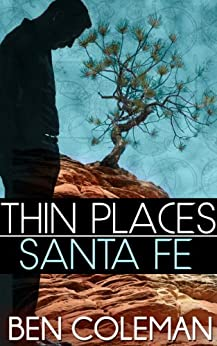 Thin Places: Santa Fe (A Romantic Suspense Series...with a touch of Fantasy Book 1) by [Coleman, Ben]