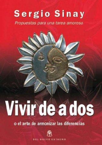 Vivir De a Dos O El Arte De Armonizar Las Diferencias (Spanish Edition) - Sergio Sinay