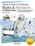 Boats & Harbours in Watercolour: Build Your Skills With Quick & Easy Painting Projects (Ready to Paint in 30 Minutes)