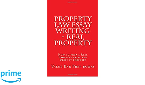 property law essay writing real property how to prep a real  property law essay writing real property how to prep a real property essay and write it properly value bar prep books 9781537057880 com books