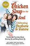 Chicken Soup for the Soul Celebrating Brothers and Sisters, Mark Victor Hansen and Dahlynn McKowen, 0757306357