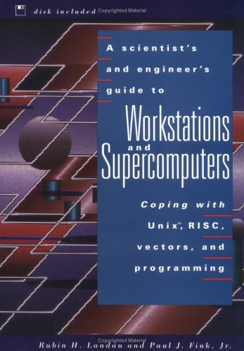 A Scientist's and Engineer's Guide to Workstations and Supercomputers: Coping with Unix, RISC, Vectors, and Programming by Rubin H. Landau (1992-12-11) by Wiley-Interscience