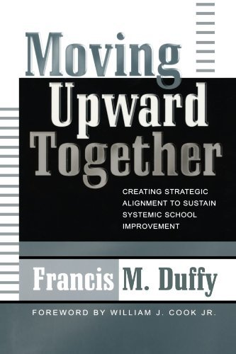 Moving Upward Together: Creating Strategic Alignment to Sustain Systemic School Improvement (Leading Systemic School Improvement) by Duffy Francis M. (2004-04-02) Paperback