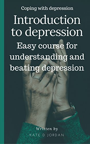 Introduction to depression: Easy course for understanding and beating depression (Coping with depression)