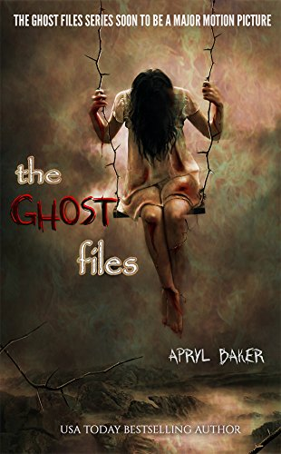 The Ghost Files by [Baker, Apryl]