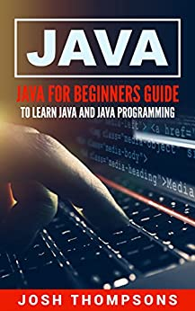 Java: Java For Beginners Guide To Learn Java And Java