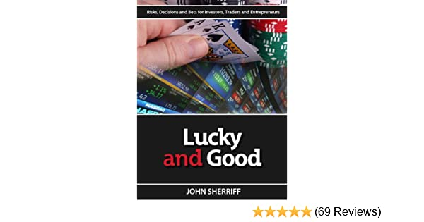 Amazon lucky and good risk decisions bets for investors amazon lucky and good risk decisions bets for investors traders entrepreneurs ebook john sherriff robb sexton kindle store fandeluxe Images
