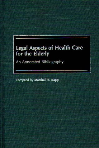 Legal Aspects of Health Care for the Elderly: An Annotated Bibliography (Bibliographies and Indexes in Gerontology)