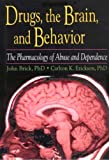Drugs, the Brain, and Behavior: The Pharmacology of Abuse and Dependence (Haworth Therapy for the Addictive Disorders)