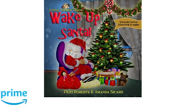 Wake Up Santa!: A Christmas wish (Little Tacker Tales): Patti Roberts, Amanda Sicard, Paradox book cover formatting: 9781979921275: Amazon.com: Books