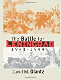 The Battle for Leningrad, 1941-1944, David M. Glantz, 0700612084