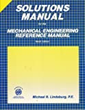 Solutions Manual for the Mechanical Engineering Reference Manual, Michael R. Lindeburg, 0912045736